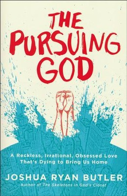 The Pursuing God: A Reckless, Irrational, Obsessed Love That's Dying to Bring Us Home  -     By: Joshua Ryan Butler