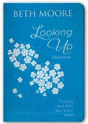 Looking Up: Trusting God with Your Every Need   -     By: Beth Moore
