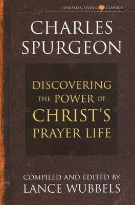 The Power of Christ's Prayer Life   -     By: Charles H. Spurgeon