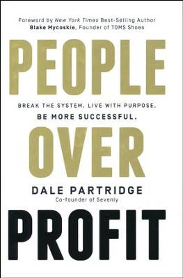 People Over Profit: Break the System, Live With Purpose, Be More Successful  -     By: Dale Partridge