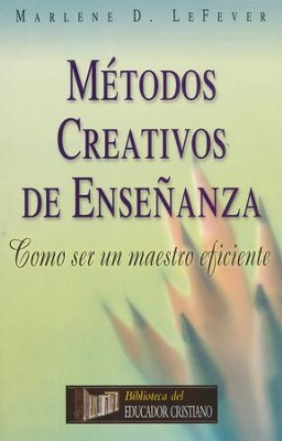 Métodos Creativos de Enseñanza  (Creative Teaching Methods)  -     By: Marlene D. LeFever