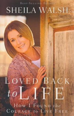 Loved Back to Life: How I Found the Courage to Live Free  -     By: Sheila Walsh
