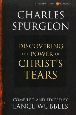 The Power of Christ's Tears   -     Edited By: Lance Wubbels     By: Charles H. Spurgeon