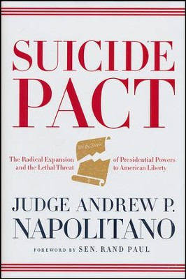 Suicide Pact: The Radical Expansion of Presidential Powers and the Lethal Thread to American Liberty  -     By: Andrew P. Napolitano