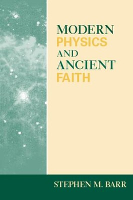 Modern Physics and Ancient Faith   -     By: Stephen M. Barr