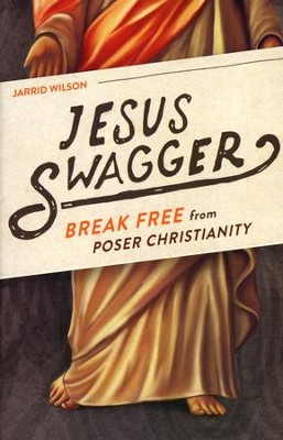 Jesus Swagger: Break Free from Poser Christianity  -     By: Jarrid Wilson