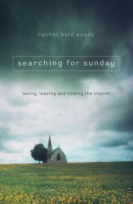 Searching for Sunday: Loving, Leaving, and Finding the Church  -     By: Rachel Evans