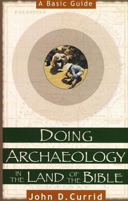 Doing Archaeology in the Land of the Bible: A Basic Guide   -     By: John D. Currid