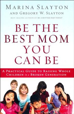Be the Best Mom You Can Be  -     By: Marina Slayton, Gregory W. Slayton