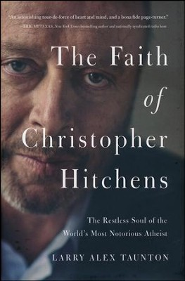 The Faith of Christopher Hitchens: The Restless Soul of the World's Most Notorious Atheist  -     By: Larry Alex Taunton