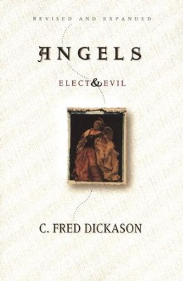 Angels: Elect & Evil, Revised   -     By: C. Fred Dickason