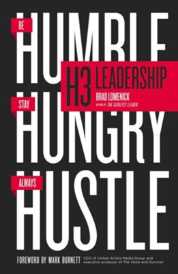 H3 Leadership: Stay Hungry. Be Humble. Always Hustle.  -     By: Brad Lomenick, Jim Collins