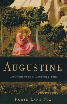 Augustine: Conversions to Confessions  -     By: Robin Lane Fox