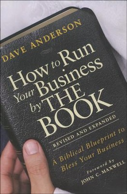 How to Run Your Business by the Book: A Biblical Blueprint to Bless Your Business (Revised, Expanded)  -     By: Dave Anderson
