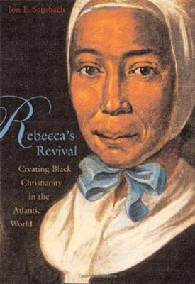 Rebecca's Revival: Creating Black Christianity in the Atlantic World  -     By: Jon F. Sensbach