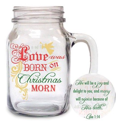 Love Was Born On Christmas Morn, Mason Jar Mug  -