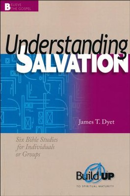 Understanding Salvation: Build Up to Spiritual Maturity  -     By: James T. Dyet