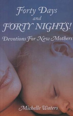 Forty Days and Forty Nights: Devotions For New Mothers  -     By: Michelle Waters