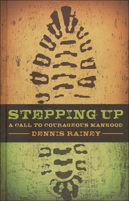 Stepping Up: A Call to Courageous Manhood   -     By: Dennis Rainey