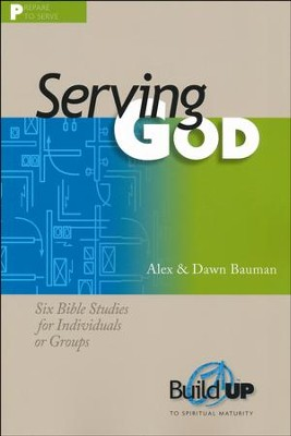 Serving God  -     By: Alex Bauman, Dawn Bauman