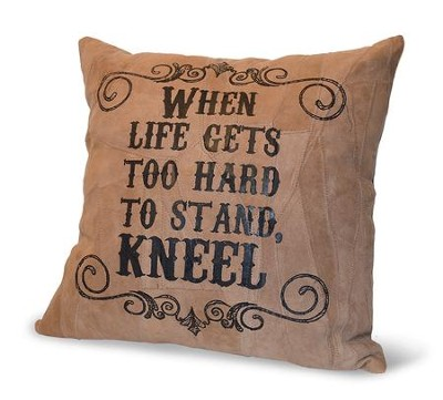 When Life Gets To Hard To Stand, Kneel, Suede Leather Pillow  -