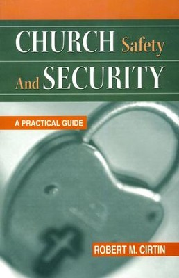 Church Safety and Security: A Practical Guide  -     By: Robert M. Cirtin