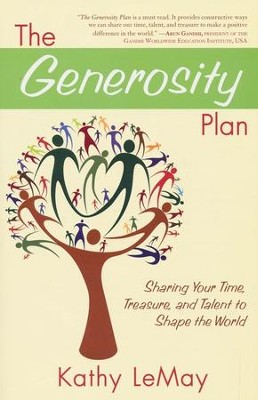 The Generosity Plan: Sharing Your Time, Treasure, and Talent to Shape the World   -     By: Kathy LeMay