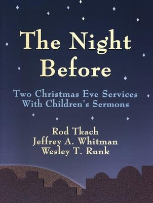 The Night Before: Two Christmas Eve Services With Children's Sermons  -     By: Jeffrey Whitman, Rod Tkach, Wesley T. Runk