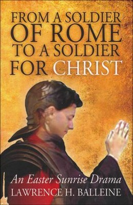 From A Soldier Of Rome To A Soldier For Christ: An Easter Sunrise Drama  -     By: Lawrence H. Balleine