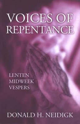 Voices Of Repentance: Lenten Midweek Vespers  -     By: Donald H. Neidigk