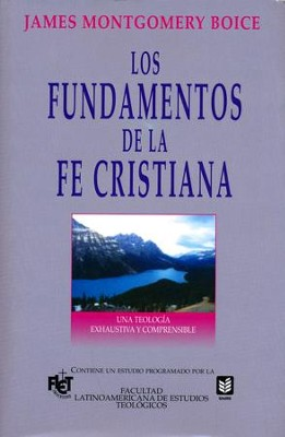 Los Fundamentos de la Fe Cristiana  (Foundations of the Christian Faith)  -     By: James Montgomery Boice
