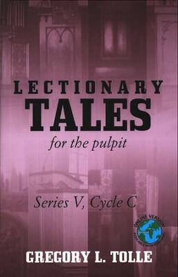Lectionary Tales for the Pulpit (Series V, Cycle C)  -     By: Gregory L. Tolle