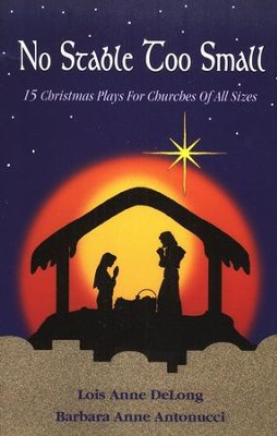 No Stable Too Small: 14 Christmas Plays for Churches of All Sizes  -     By: Lois A. DeLong, Barbara A. Antonucci
