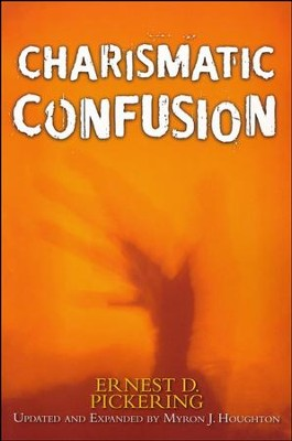 Charismatic Confusion (Updated and Expanded)  -     By: Ernest D. Pickering
