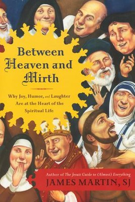Between Heaven and Mirth  -     By: James Martin