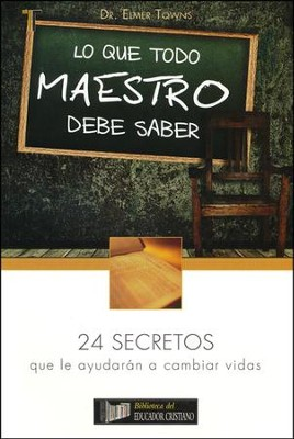 Lo Que Todo Maestro Debe Saber  (What Every Sunday School Teacher Should Know)   -     By: Elmer Towns