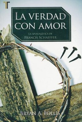 La Verdad con Amor: La Apologética de Francis Schaeffer  (Truth with Love: The Apologetics of Francis Schaeffer)  -     By: Bryan A. Follis
