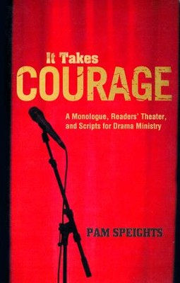 It Takes Courage: A Monologue, Readers' Theater, and Scripts for Drama Ministry  -     By: Pam Speights