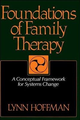 Foundations of Family Therapy: A Conceptual Framework for Systems Change  -     By: Lynn Hoffman