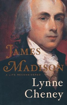 James Madison, a Life  -     By: Lynne Cheney