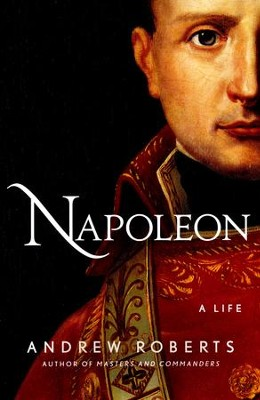 Napoleon: A Life  -     By: Andrew Roberts