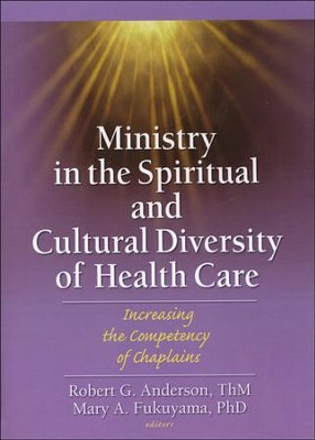 Ministry in the Spiritual and Cultural Diversity of Health Care: Increasing the Competency of Chaplains  -     Edited By: Robert G. Anderson, Mary A. Fukuyama     By: Edited by Robert G. Anderson and Mary A. Fukuyama
