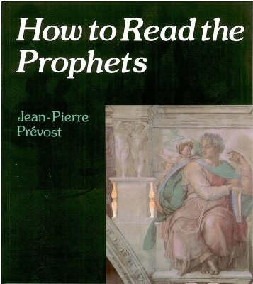 How to Read the Prophets  -     By: Jean-Pierre Prevost, John Bowden, Margaret Lydamore