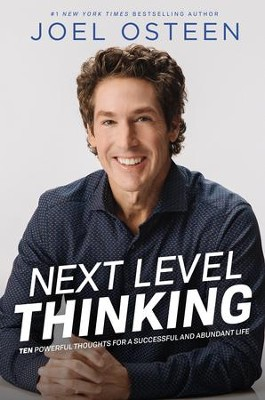 Next Level Thinking: 10 Powerful Thoughts for a  Successful and Abundant Life  -     By: Joel Osteen