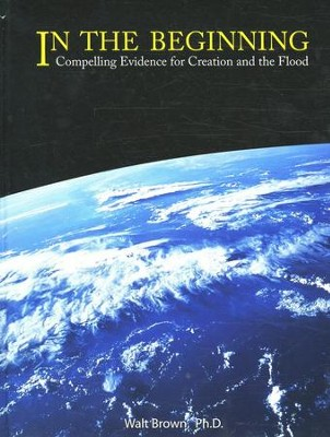 In the Beginning, 8th Edition Compelling Evidence for Creation and the Flood  -     By: Walt Brown