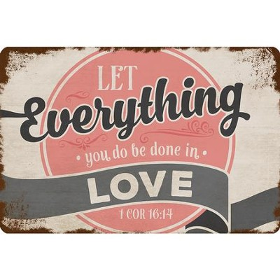 Let Everything You Do, Be Done In Love Metal Sign  -