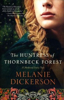 Huntress of Thornbeck Forest,Medieval Fairy Tale Romance Series #`1   -     By: Melanie Dickerson