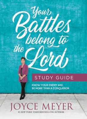 Your Battles Belong To The Lord Study Guide: Know Your Enemy And Be Study Guide  -     By: Joyce Meyer