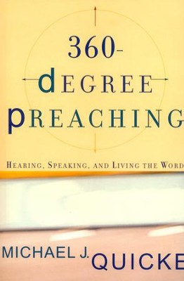 360-Degree Preaching: Hearing, Speaking, and Living the Word  -     By: Michael J. Quicke