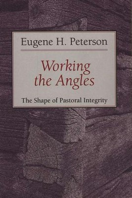 Working the Angles: The Shape of Pastoral Integrity   -     By: Eugene H. Peterson